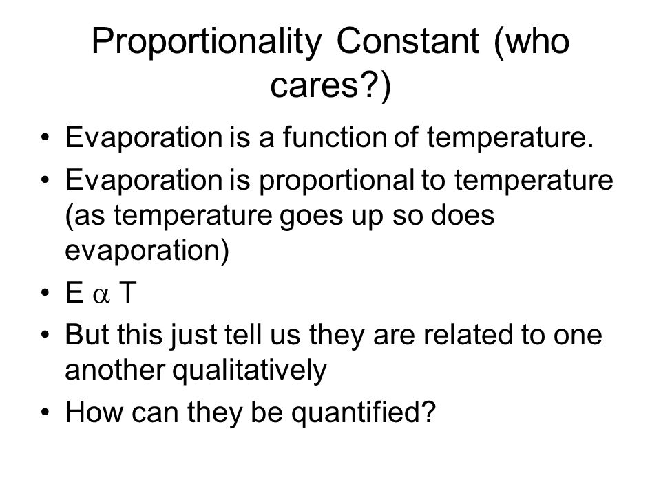 Proportionality Constant (who cares?) Evaporation is a function of temperature.