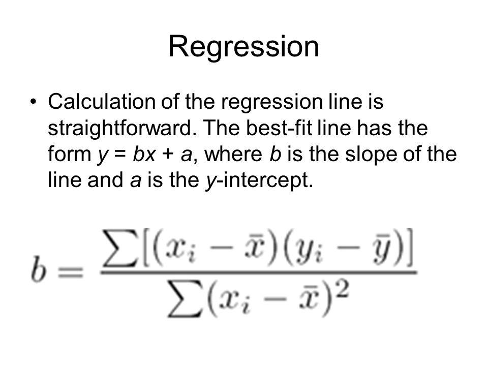 Regression Calculation of the regression line is straightforward.