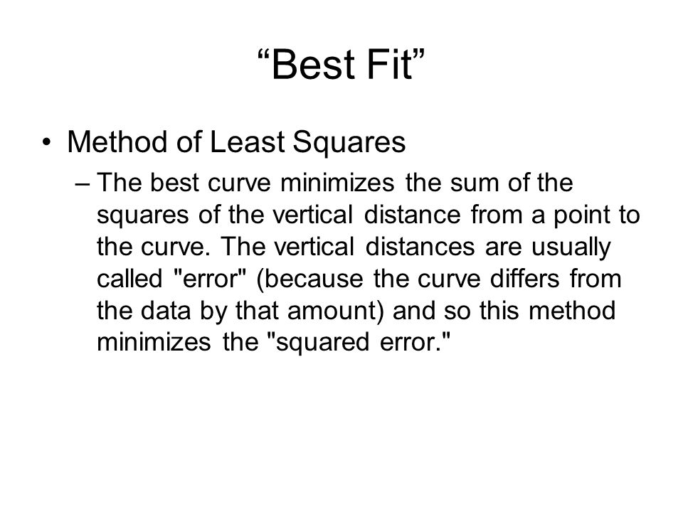 """""""Best Fit"""" Method of Least Squares –The best curve minimizes the sum of the squares of the vertical distance from a point to the curve. The vertical d"""