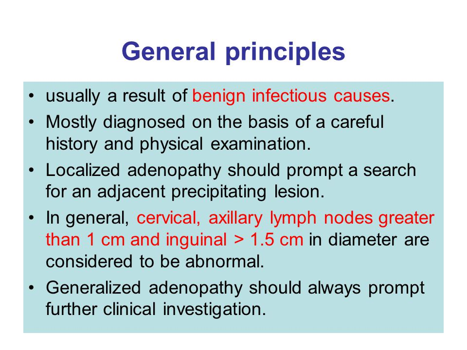 General principles usually a result of benign infectious causes.