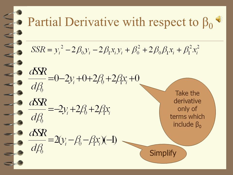 Partial Derivative with respect to β 0 Take the derivative only of terms which include β 0 Simplify