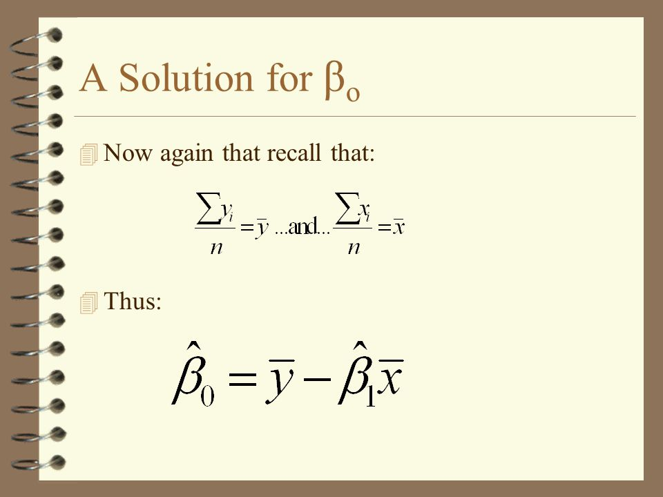 A Solution for β o 4 Now again that recall that: 4 Thus:
