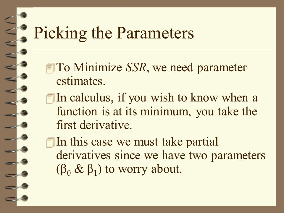 Picking the Parameters 4 To Minimize SSR, we need parameter estimates.