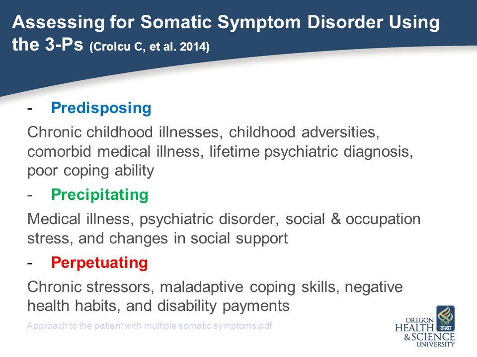 Assessing for Somatic Symptom Disorder Using the 3-Ps (Croicu C, et al. 2014) -Predisposing Chronic childhood illnesses, childhood adversities, comorb