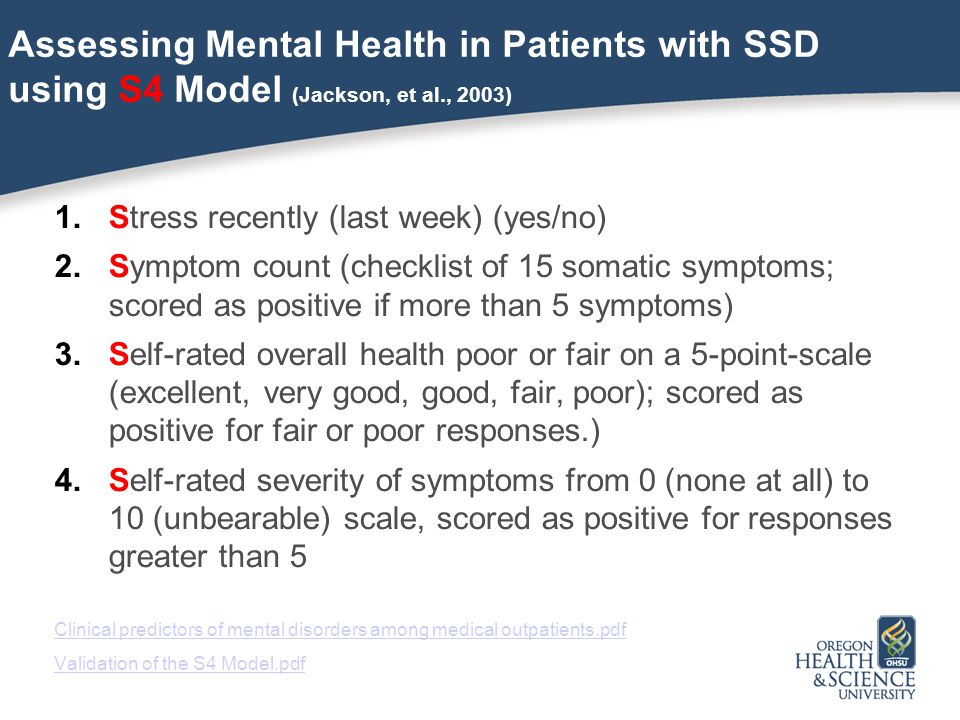Assessing Mental Health in Patients with SSD using S4 Model (Jackson, et al., 2003) 1.Stress recently (last week) (yes/no) 2.Symptom count (checklist