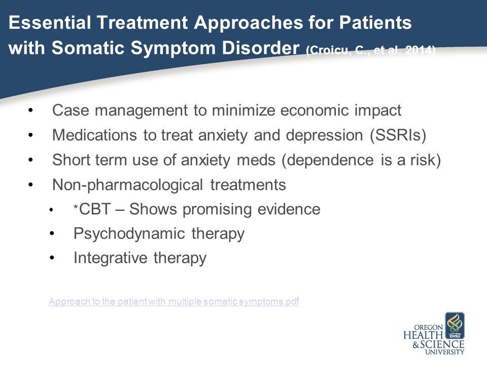 Essential Treatment Approaches for Patients with Somatic Symptom Disorder (Croicu, C., et al. 2014) Case management to minimize economic impact Medica