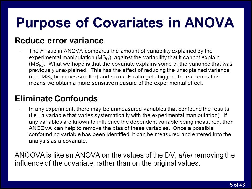 6 of 43 Example 1: Using ANCOVA to evaluate the relative effectiveness of competing math textbooks An educational psychologist is interested in evaluating the relative effectiveness of two textbooks for improving math skills.