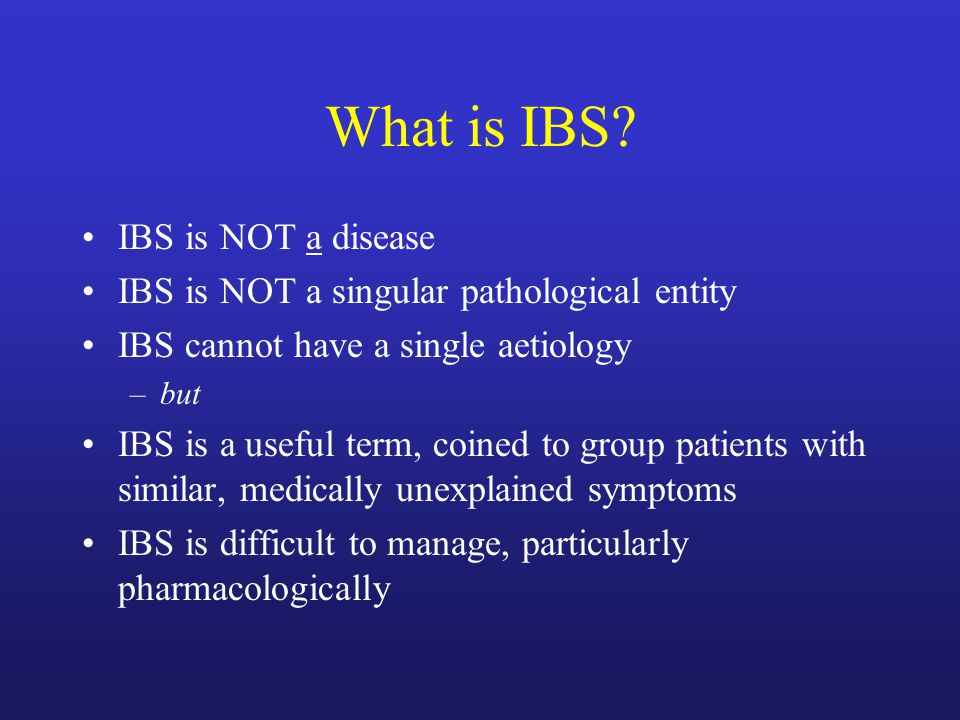 IBS: features IBS patients have symptoms characterised by –Unexplained abdominal pain –Disturbed bowel habit –Bloating No 'red flags': bleeding, weight loss, abdominal masses, malnutrition etc Clinical diagnosis here VERY SAFE <40-50 yrs By definition, conventional investigations are normal: colonoscopy, histology, blood tests, radiology