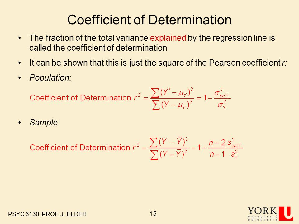 PSYC 6130, PROF. J. ELDER 15 Coefficient of Determination The fraction of the total variance explained by the regression line is called the coefficien