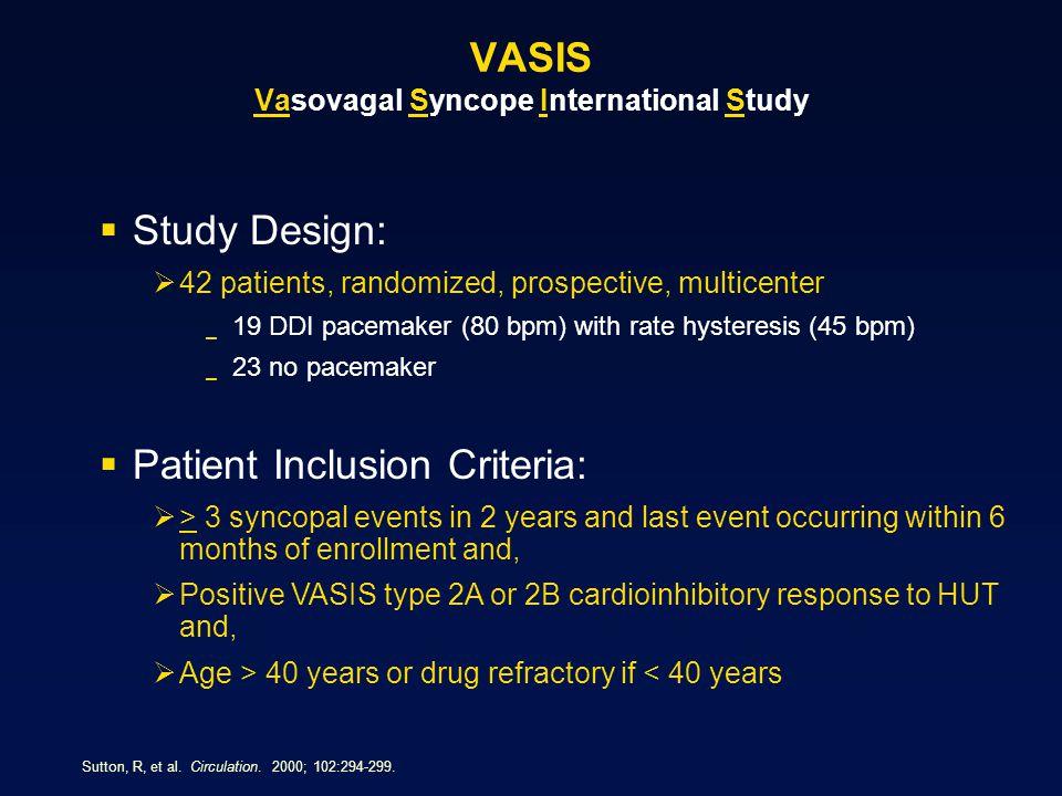 VASIS Vasovagal Syncope International Study Sutton, R, et al. Circulation. 2000; 102:294-299.  Study Design:  42 patients, randomized, prospective,