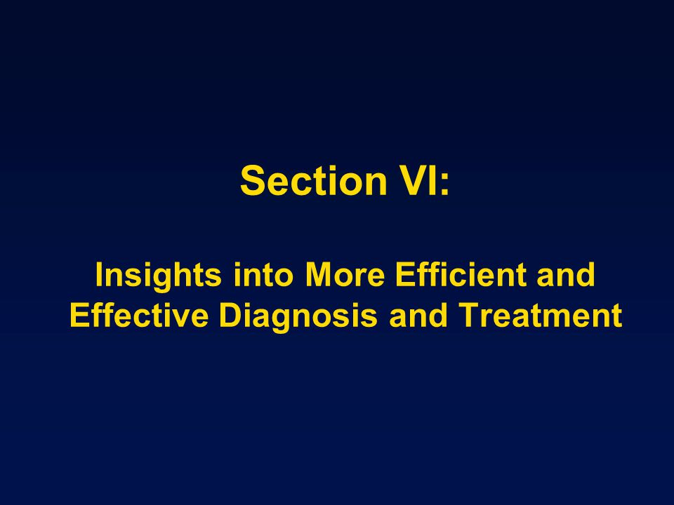 Section VI: Insights into More Efficient and Effective Diagnosis and Treatment