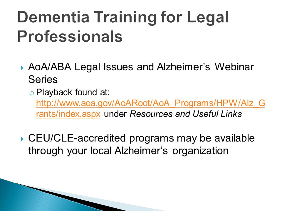  AoA/ABA Legal Issues and Alzheimer's Webinar Series o Playback found at: http://www.aoa.gov/AoARoot/AoA_Programs/HPW/Alz_G rants/index.aspx under Re