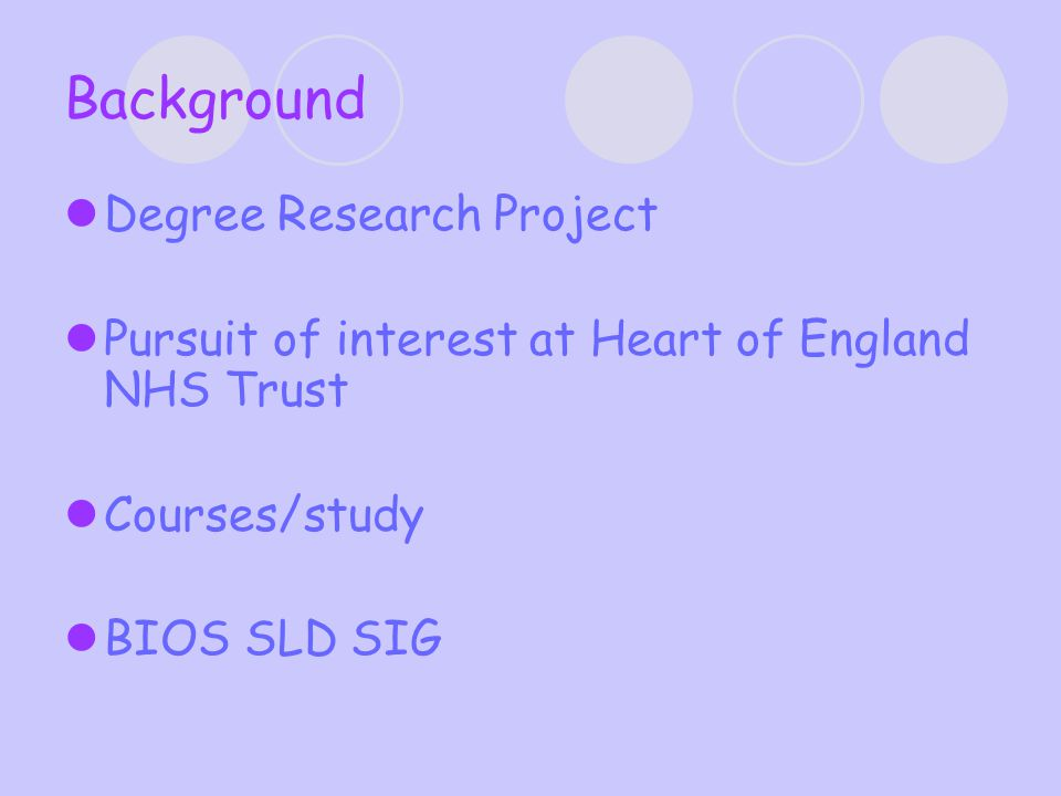Background Degree Research Project Pursuit of interest at Heart of England NHS Trust Courses/study BIOS SLD SIG