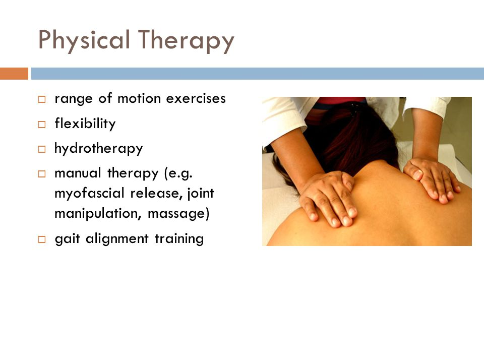 Physical Therapy  range of motion exercises  flexibility  hydrotherapy  manual therapy (e.g.