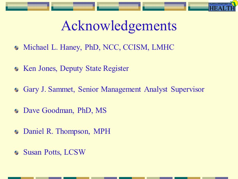 Acknowledgements Michael L. Haney, PhD, NCC, CCISM, LMHC Ken Jones, Deputy State Register Gary J.