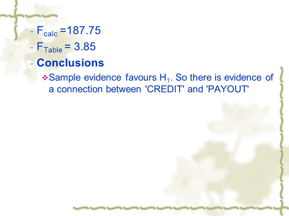 - F calc =187.75 - F Table = 3.85 - Conclusions  Sample evidence favours H 1.