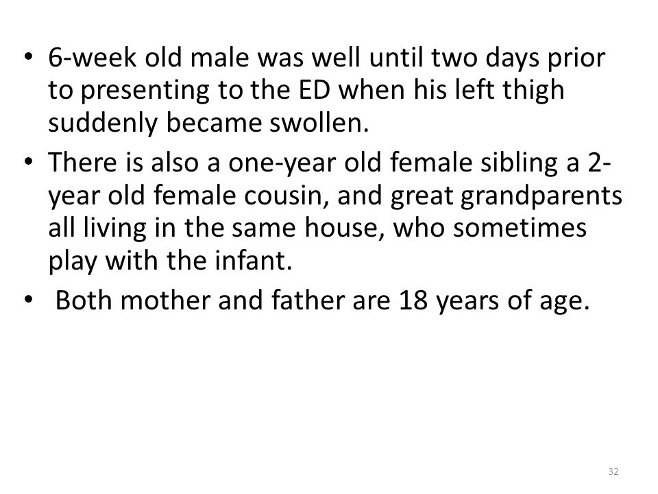 6-week old male was well until two days prior to presenting to the ED when his left thigh suddenly became swollen. There is also a one-year old female