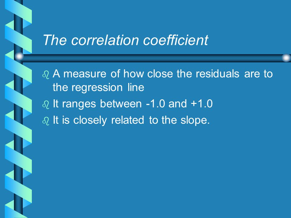 Measures of Goodness of fit b b The Correlation coefficient b b r-squared