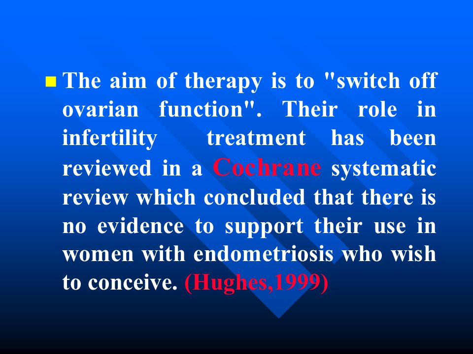 n n The aim of therapy is to switch off ovarian function .
