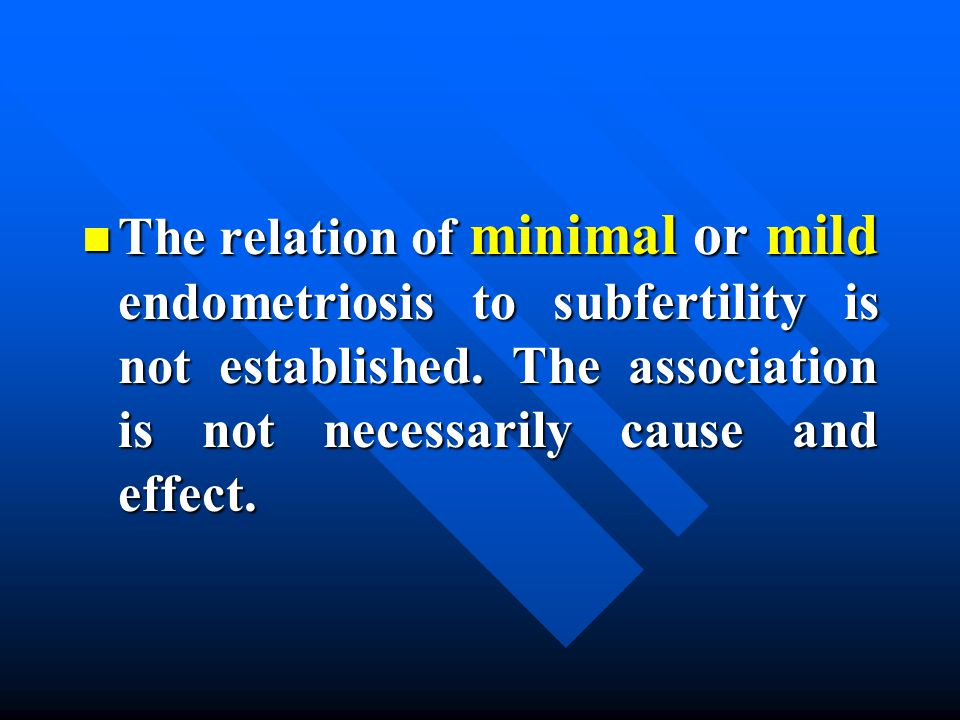 n The relation of minimal or mild endometriosis to subfertility is not established.