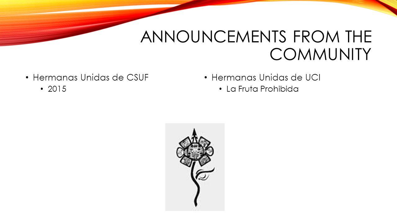 ANNOUNCEMENTS FROM THE COMMUNITY Hermanas Unidas de CSUF 2015 Hermanas Unidas de UCI La Fruta Prohibida