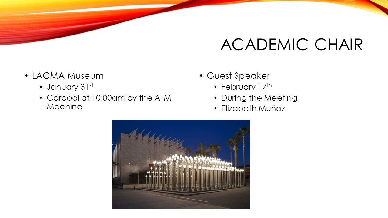 ACADEMIC CHAIR LACMA Museum January 31 st Carpool at 10:00am by the ATM Machine Guest Speaker February 17 th During the Meeting Elizabeth Muñoz