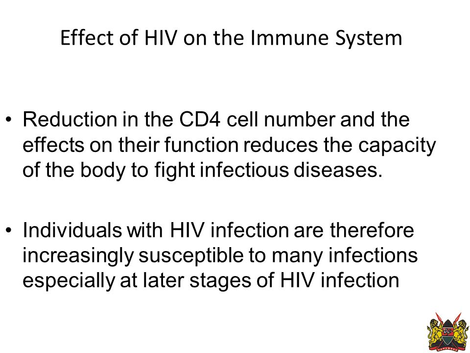 Effect of HIV on the Immune System Reduction in the CD4 cell number and the effects on their function reduces the capacity of the body to fight infectious diseases.