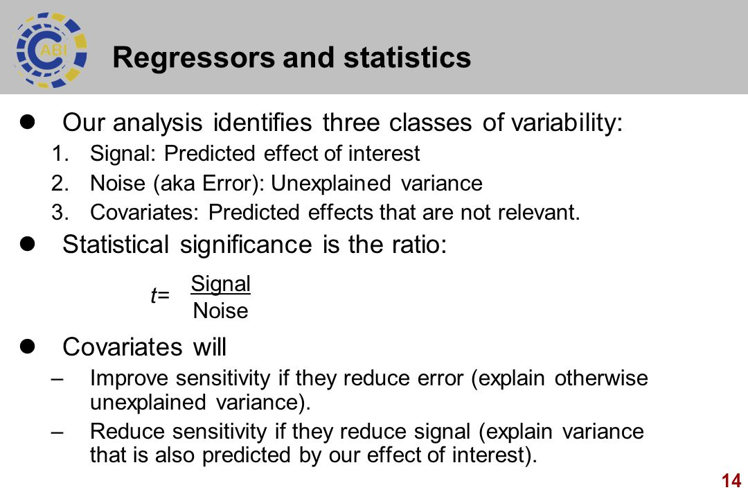 14 Regressors and statistics Our analysis identifies three classes of variability: 1.Signal: Predicted effect of interest 2.Noise (aka Error): Unexpla