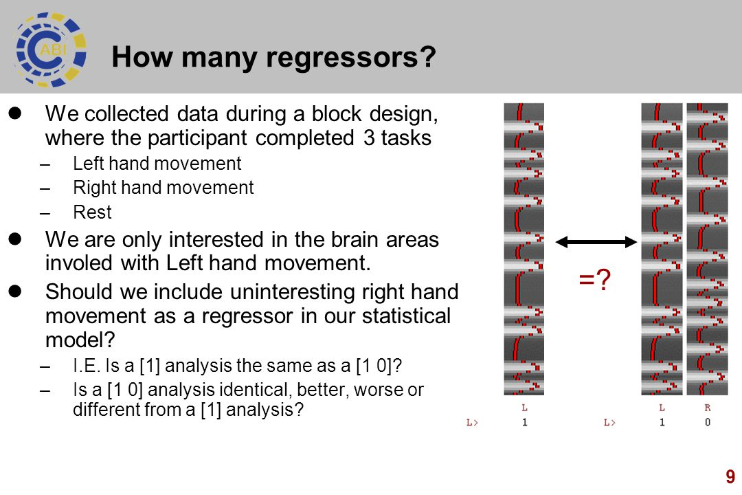 9 How many regressors? We collected data during a block design, where the participant completed 3 tasks –Left hand movement –Right hand movement –Rest
