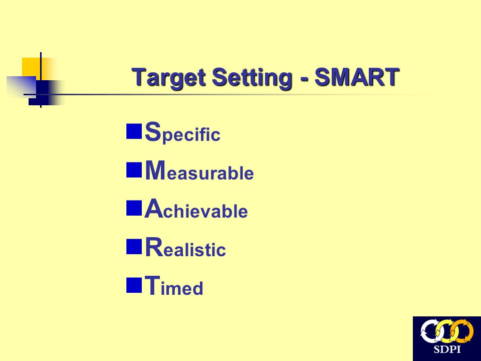 Target Setting - SMART S pecific M easurable A chievable R ealistic T imed