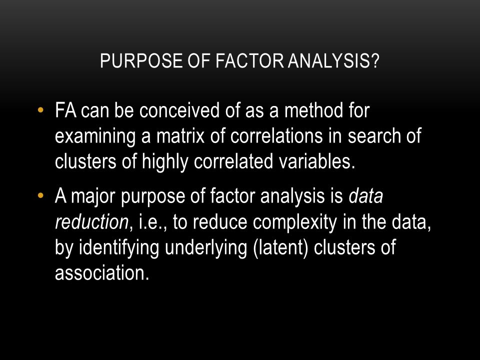 PURPOSE OF FACTOR ANALYSIS.