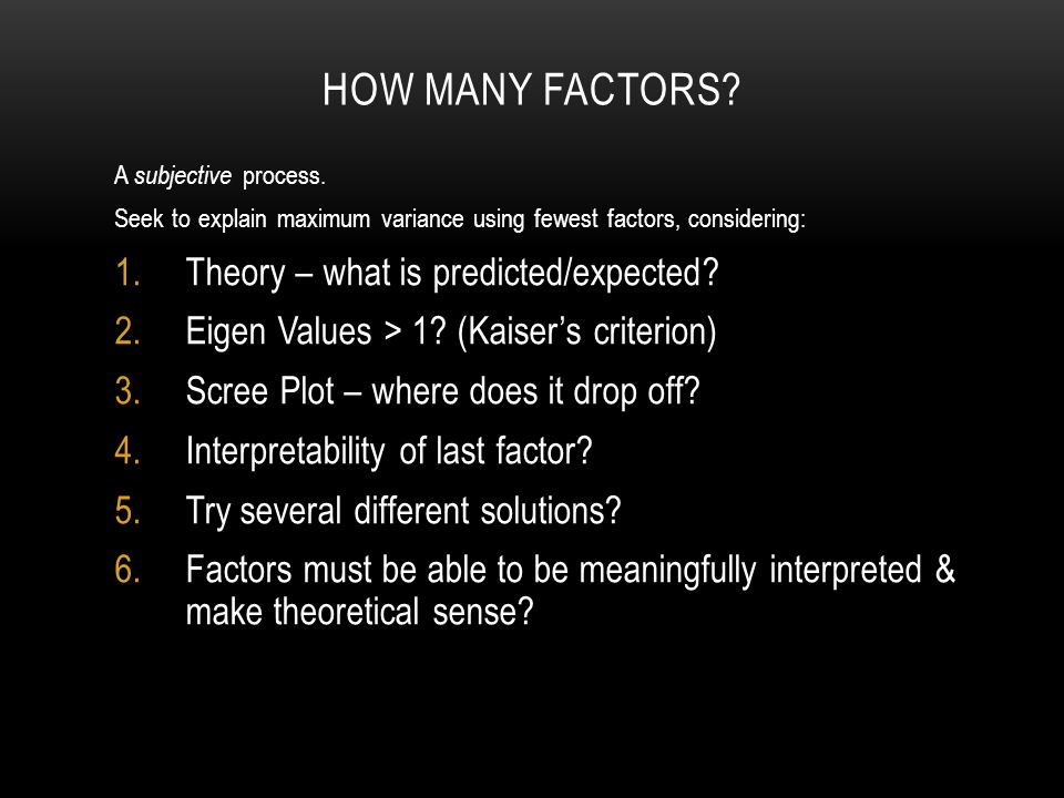 HOW MANY FACTORS. A subjective process.