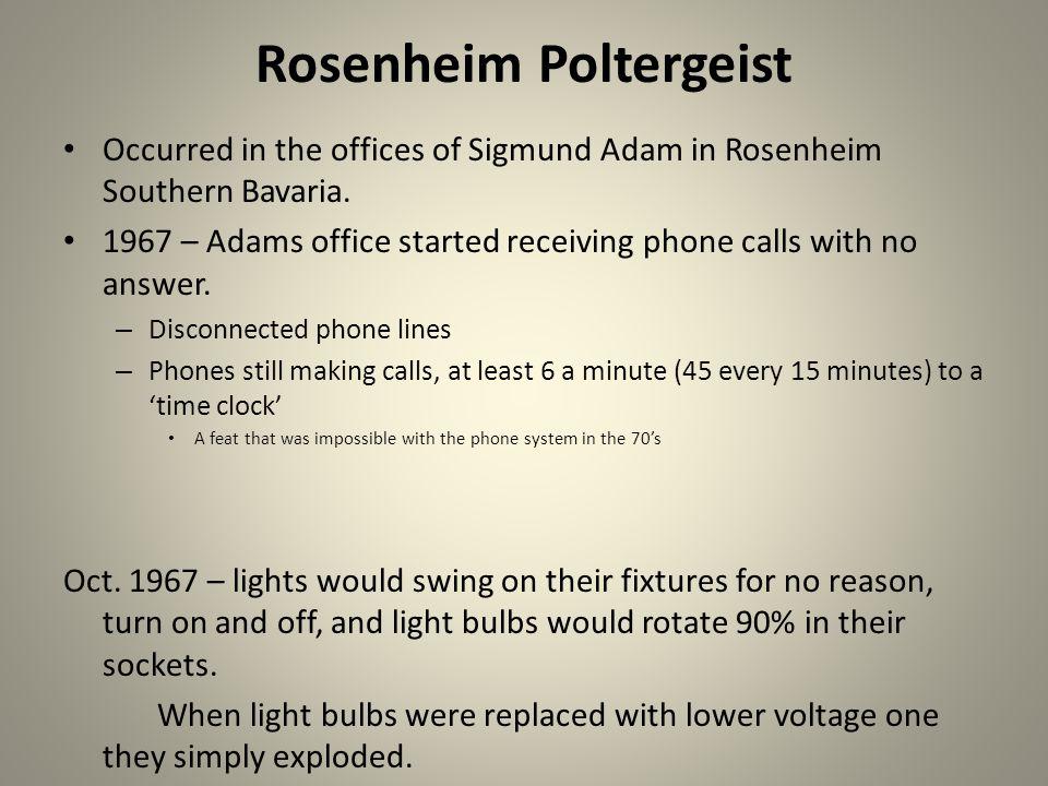 Rosenheim Poltergeist Occurred in the offices of Sigmund Adam in Rosenheim Southern Bavaria.