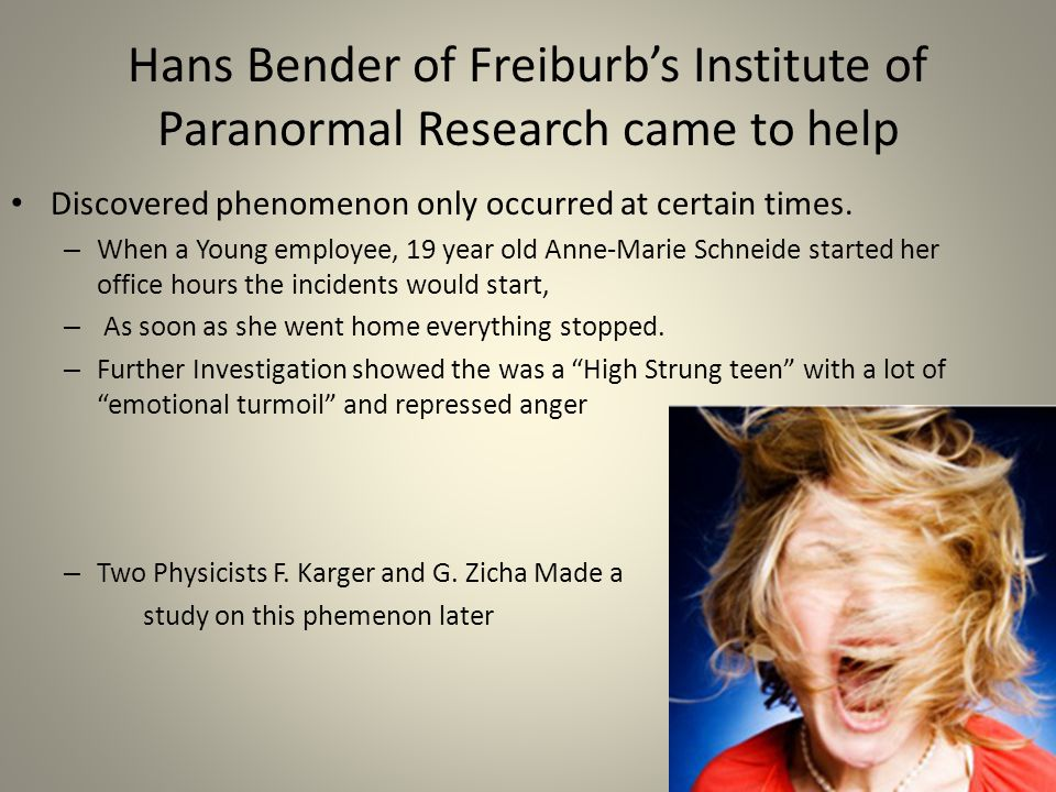 Hans Bender of Freiburb's Institute of Paranormal Research came to help Discovered phenomenon only occurred at certain times.