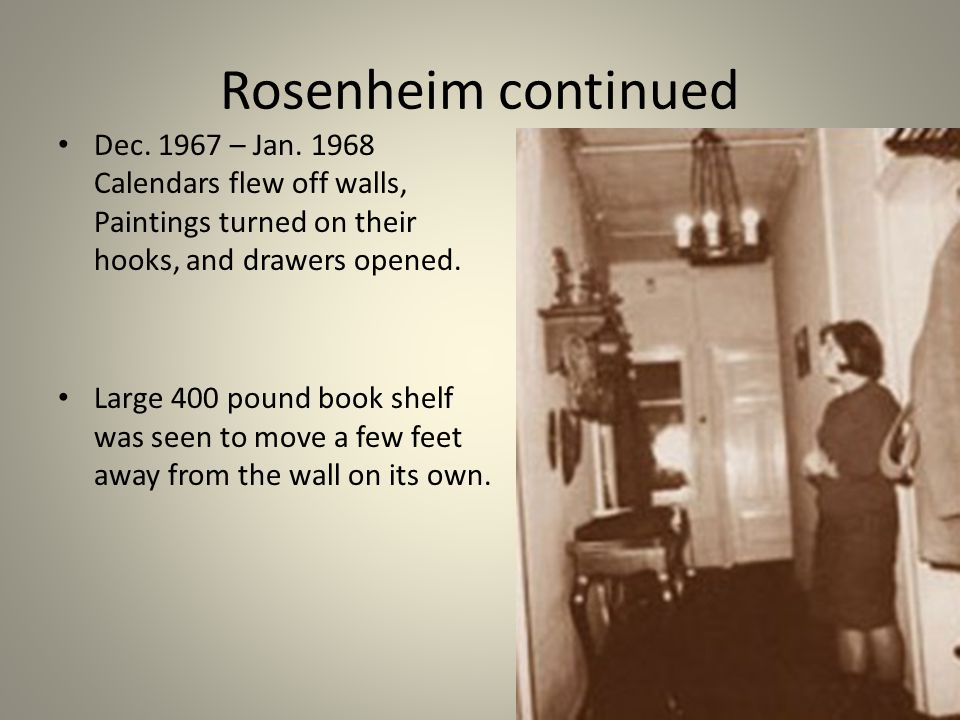 Rosenheim continued Dec. 1967 – Jan. 1968 Calendars flew off walls, Paintings turned on their hooks, and drawers opened. Large 400 pound book shelf wa