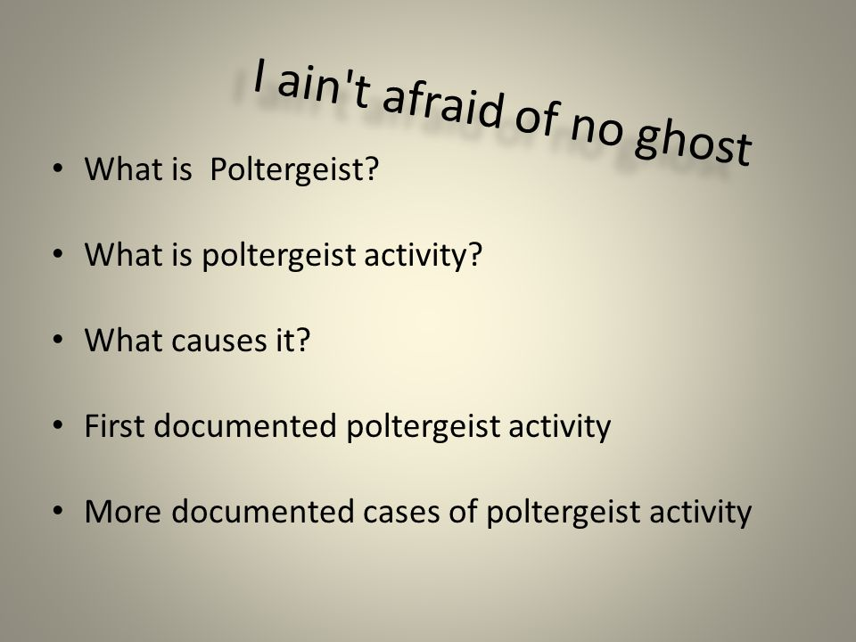 I ain t afraid of no ghost What is Poltergeist. What is poltergeist activity.