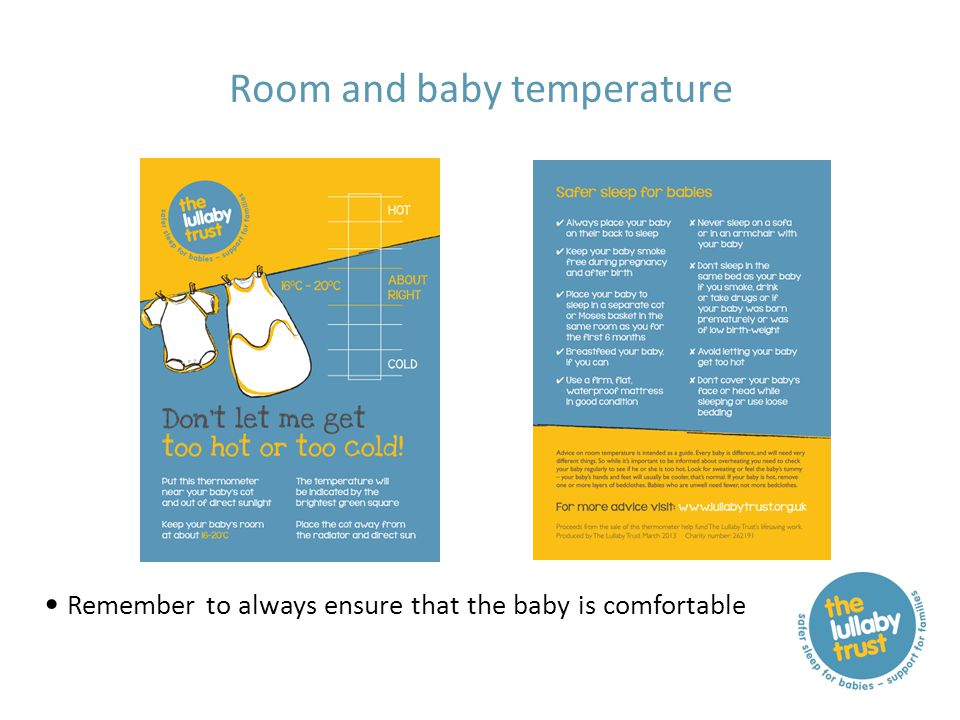 Room and baby temperature Remember to always ensure that the baby is comfortable