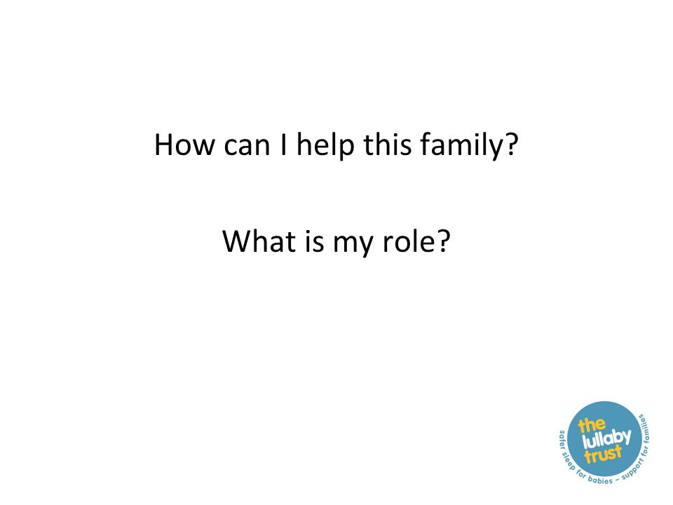 How can I help this family? What is my role?