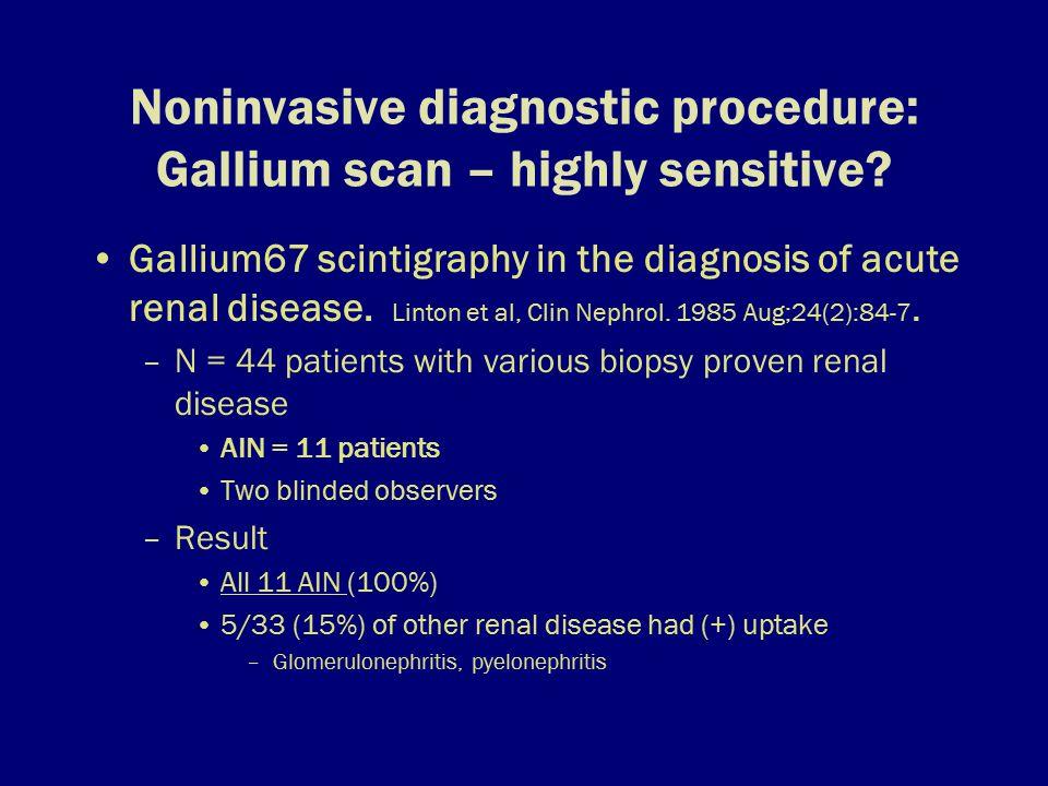 Noninvasive diagnostic procedure: Gallium scan – highly sensitive.