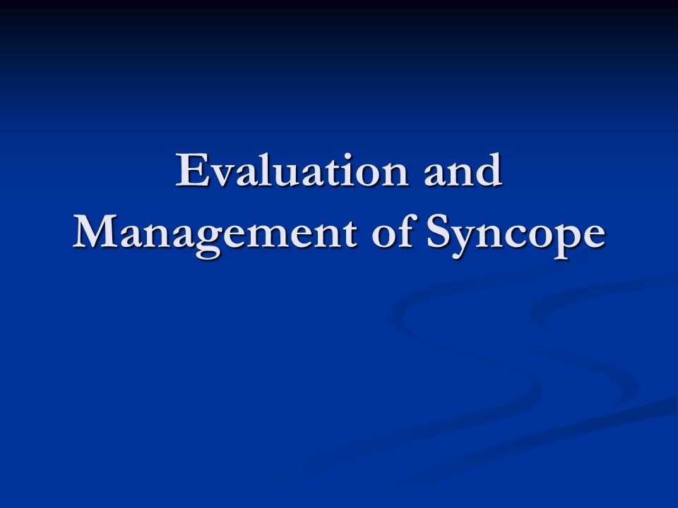 Evaluation and Management of Syncope