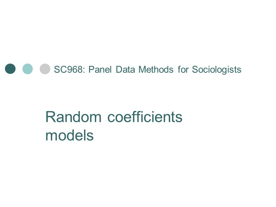 Random coefficients model for continuous data Fixed coefficients Random coefficients Residual