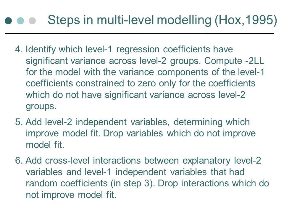 Steps in multi-level modelling (Hox,1995) 4.