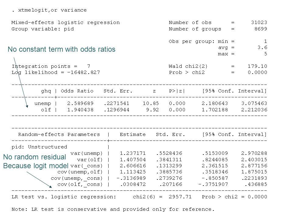 No constant term with odds ratios No random residual Because logit model