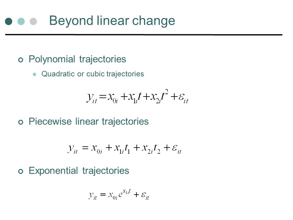 Beyond linear change Polynomial trajectories Quadratic or cubic trajectories Piecewise linear trajectories Exponential trajectories