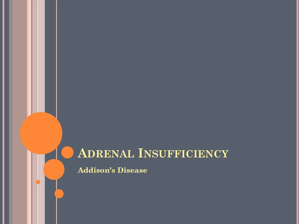 A DDISON ' S D ISEASE First described by Thomas Addison in 1855 His description referred to primary adrenal insufficiency At that time, the most common etiology was tuberculosis infiltration TB infiltration continues to be the leading cause worldwide
