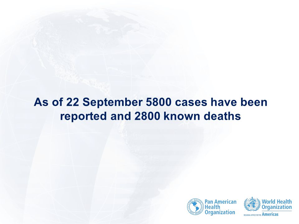 As of 22 September 5800 cases have been reported and 2800 known deaths