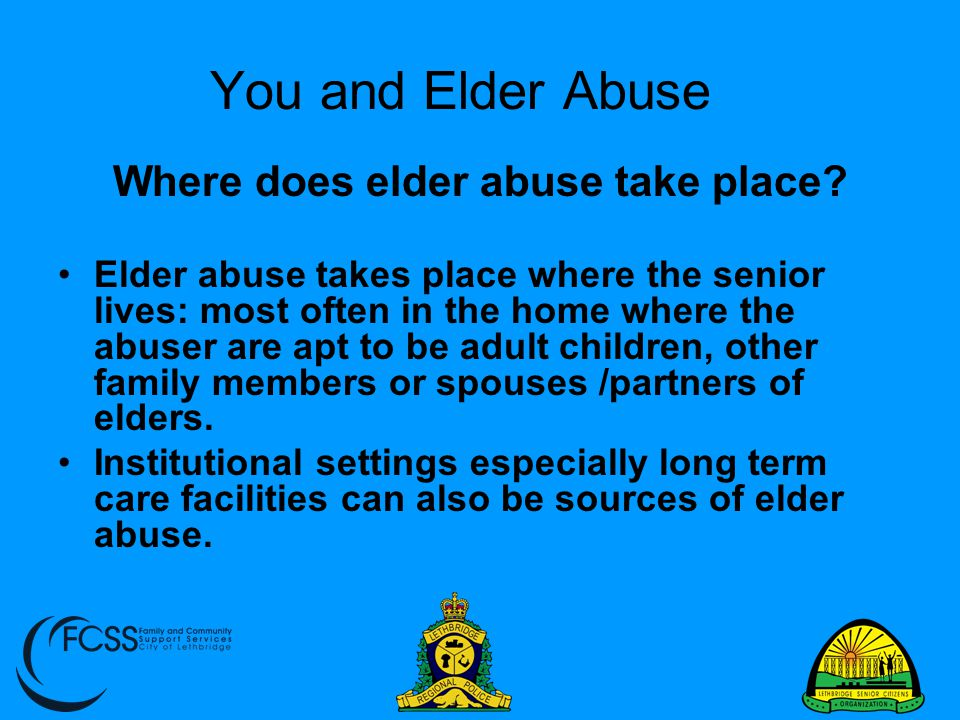 You and Elder Abuse Caregiver Assistance Continued: Find Adult daycare program Stay healthy and take care of yourself Adopt stress reduction practices Seek counseling for depression Find support groups If abusing substances to cope get help