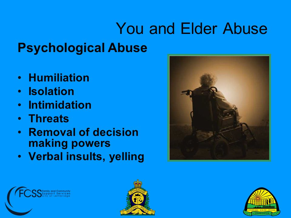 You and Elder Abuse Signs Continued… Significant withdraws form the elder's account Sudden changes in financial conditions Items of cash missing from seniors household Suspicious changes in wills, power of attorney, titles and policy