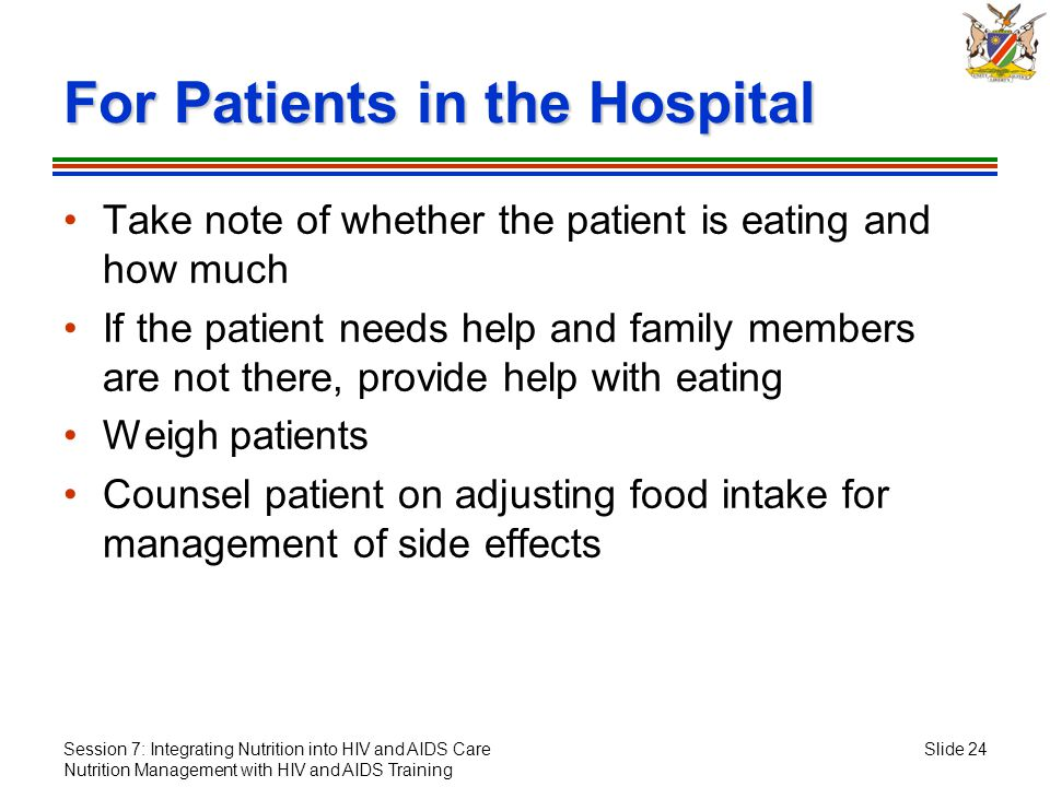 Session 7: Integrating Nutrition into HIV and AIDS Care Nutrition Management with HIV and AIDS Training Slide 24 For Patients in the Hospital Take not