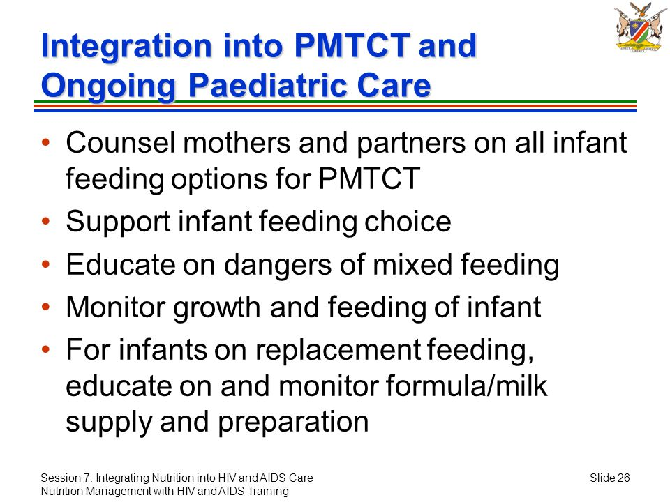 Session 7: Integrating Nutrition into HIV and AIDS Care Nutrition Management with HIV and AIDS Training Slide 26 Integration into PMTCT and Ongoing Pa